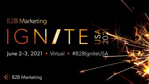 B2B Marketing Ignite, June 2-3, 2021 - join us there - #B2BIgniteUSA